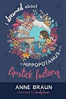 I Dreamed About a Hippopotamus in a Lipstick Factory