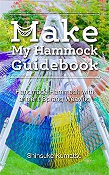 [くまつ しんすけ]のMake My Hammock Guidebook: Handmade Hammock with ancient Sprang Weaving