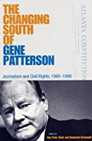 The Changing South of Gene Patterson: Journalism of Civil Rights, 1960-1968 (Southern Dissent)