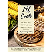 I'll Cook: Eat more and feel your best by cooking with low carb whole foods