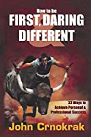How To Be First, Daring & Different: 33 Ways To Achieve Personal and Professional Success