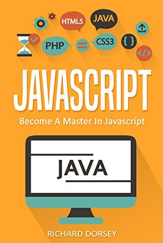 JavaScript: Become A Master In JavaScript (JS, Java, Computer Programming, Programming Language, Scripting Language, HTML, Python, C#, Java Programming) (English Edition)