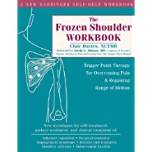 The Frozen Shoulder Workbook: Trigger Point Therapy for Overcoming Pain & Regaining Range of Motion: Trigger Point Therapy for Overcoming Pain and Regaining Range of Motion