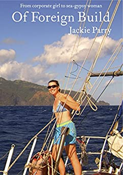 [Parry, Jackie]のOf Foreign Build: From Corporate Girl to Sea-Gypsy Woman (English Edition)
