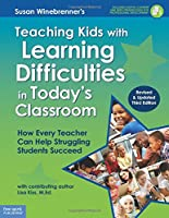 Teaching Kids With Learning Difficulties in Today's Classroom: How Every Teacher Can Help Struggling Students Succeed