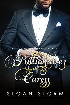 Billionaire's Caress (Never Never Man Series Book 2) by [Storm, Sloan]