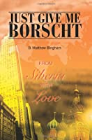 Just Give Me Borscht: From Siberia With Love