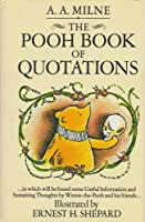 The Pooh Book of Quotations: In Which Will be Found Some Useful Information and Sustaining Thoughts by Winnie-the-Pooh and His Friends