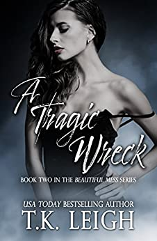 A Tragic Wreck: Beautiful Mess Trilogy Book 2 by [Leigh, T.K.]