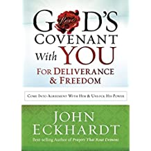 God's Covenant With You for Deliverance and Freedom: Come Into Agreement With Him and Unlock His Power