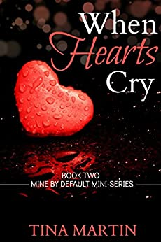 When Hearts Cry (Mine By Default Mini-Series Book 2) by [Martin, Tina]