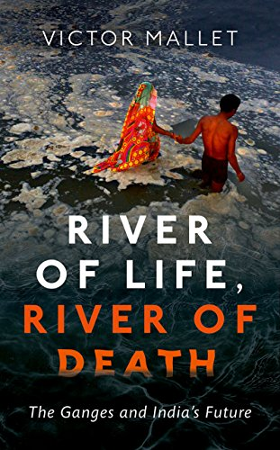 River of Life, River of Death: The Ganges and India's Future (English Edition)