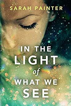 In the Light of What We See by [Painter, Sarah]