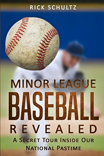Minor League Baseball Revealed: A Secret Tour Inside Our National Pastime