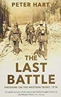 The Last Battle: Endgame on the Western Front, 1918