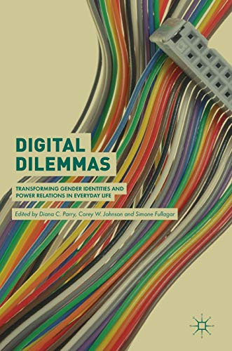 Download Digital Dilemmas: Transforming Gender Identities and Power Relations in Everyday Life 3319952994