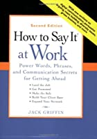 How to Say It at Work, Second Edition: Power Words, Phrases, and Communication Secrets for GettingAhead (How to Say It...)