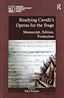 Readying Cavalli's Operas for the Stage: Manuscript, Edition, Production (Ashgate Interdisciplinary Studies in Opera)