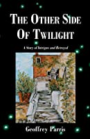 The Other Side of Twilight: A Story of Intrigue and Betrayal