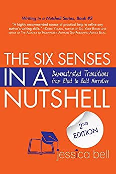 The Six Senses in a Nutshell: Demonstrated Transitions from Bleak to Bold Narrative (Writing in a Nutshell Series Book 3) by [Bell, Jessica]