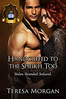 Handcuffed to the Sheikh, Too: Jewels of the Desert Book 1 by [Morgan, Teresa]