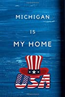 Michigan Is My Home: My Favorite State Michigan Birthday Gift Journal / United States Notebook / Diary Quote (6 x 9 - 110 Blank Lined Pages)