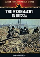 The Wehrmacht in Russia (The Eastern Front from Primary Sources)