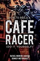 How to build a Cafe Racer? (Do it yourself)