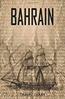bahrain Travel Diary: Travel and vacation diary for bahrain. A logbook with important pre-made pages and many free sites for your travel memories. For a present, notebook or as a parting gift