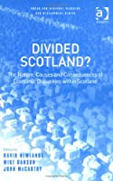 Divided Scotland?: The Nature, Causes and Consequences of Economic Disparities within Scotland (Urban and Regional Planning and Development Series)