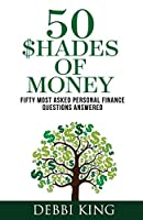50 Shades of Money: 50 Most Asked Personal Finance Questions Answered