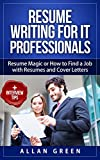 Resume Writing for IT Professionals: Resume Magic or How to Find a Job with Resumes and Cover Letters 2018 UPDATE, Google Resume, Write CV, Writing a Resume, ... Writing CV, Resume CV (English Edition)
