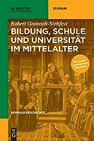 Bildung, Schule Und Universitaet Im Mittelalter (De Gruyter Studium)