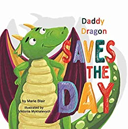 Daddy Dragon Saves the Day: Picture Rhyming book for kids age 3-6 years old, Short and funny bedtime story for preschoolers by [Blair, Marie]