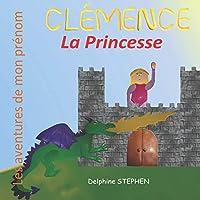 Clémence la Princesse: Les aventures de mon prénom