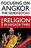 Focusing on Angkor: Khmer religion in Angkor times (English Edition)