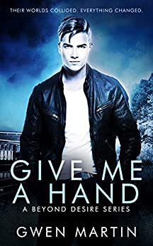 Give Me A Hand: A Steamy College New Adult MM Romance (Beyond Desire Series Book 1) by [Martin, Gwen]