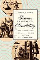 Science in the Age of Sensibility: The Sentimental Empiricists of the French Enlightenment by Jessica Riskin(2002-12-15)