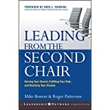 Leading from the Second Chair: Serving Your Church, Fulfilling Your Role, and Realizing Your Dreams (Jossey-Bass Leadership N