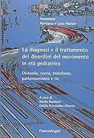 La diagnosi e il trattamento dei disordini del movimento in età pediatrica. Distonia, corea, mioclono, parkinsonismo e tic
