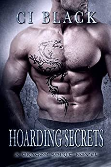 Hoarding Secrets (A Dragon Spirit Novel Book 3) by [Black, C.I.]