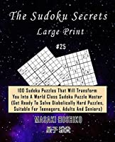 The Sudoku Secrets - Large Print #25: 100 Sudoku Puzzles That Will Transform You Into A World Class Sudoku Puzzle Master (Get Ready To Solve Diabolically Hard Puzzles, Suitable For Teenagers, Adults And Seniors)