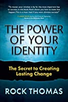 The Power of Your Identity: The Secret to Creating Lasting Change
