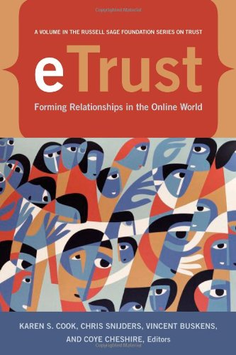 Download eTrust: Forming Relationships in the Online World (The Russell Sage Foundation Series on Trust) 0871543117