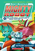 Ricotta's Mighty Robot vs the Jurassic Jack Rabbits from Jupiter (Ricky Ricotta)