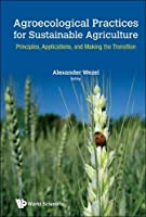 Agroecological Practices for Sustainable Agriculture: Principles, Applications, and Making the Transition