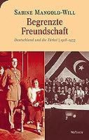 Begrenzte Freundschaft: Deutschland und die Tuerkei 1918-1933