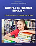 Complete French English Essentials Grammar Book: Quick and easy practice french grammar basics workbooks plus answers with fun flash card games for dummies, kids, children, students, beginners adults to intermediate in 10 minutes a day. 画像