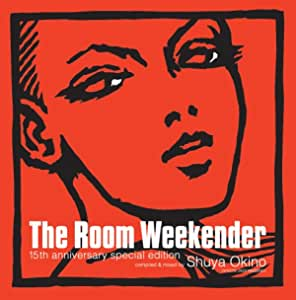 "THE ROOM""WEEKENDER"" 15TH ANNIVERSARY SPECIAL EDITION COMPILED BY SHUYA OKINO(KYOTO JAZZ MASSIVE)"