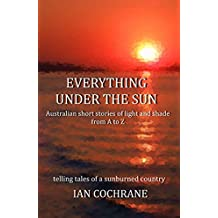 Everything under the Sun: Australian short stories of light and shade from A to Z